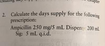 Days Supply on 200mL Sig: 5mL q.i.d.